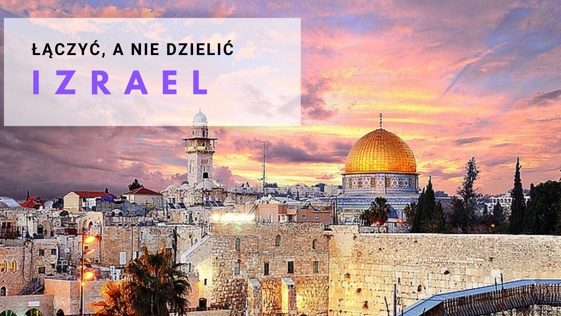 Łączyć, a nie dzielić. Izrael wrzesień 2019.