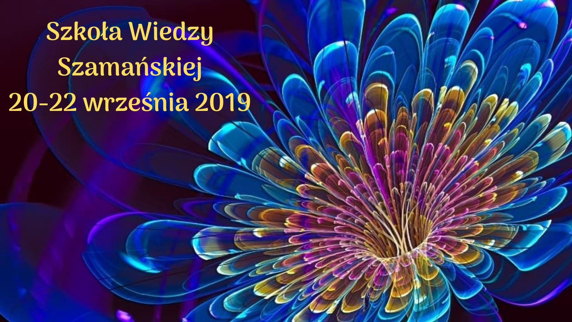 Szkoła Wiedzy Szamańskiej - wrzesień 2019