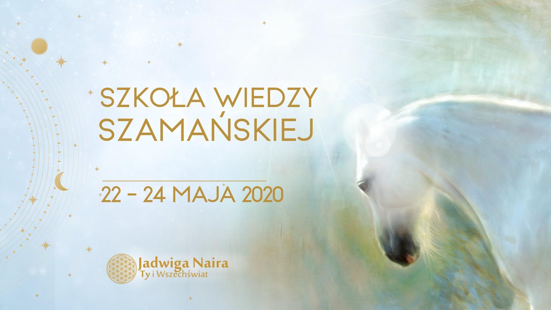 Szkoła Wiedzy Szamańskiej / maj 2020